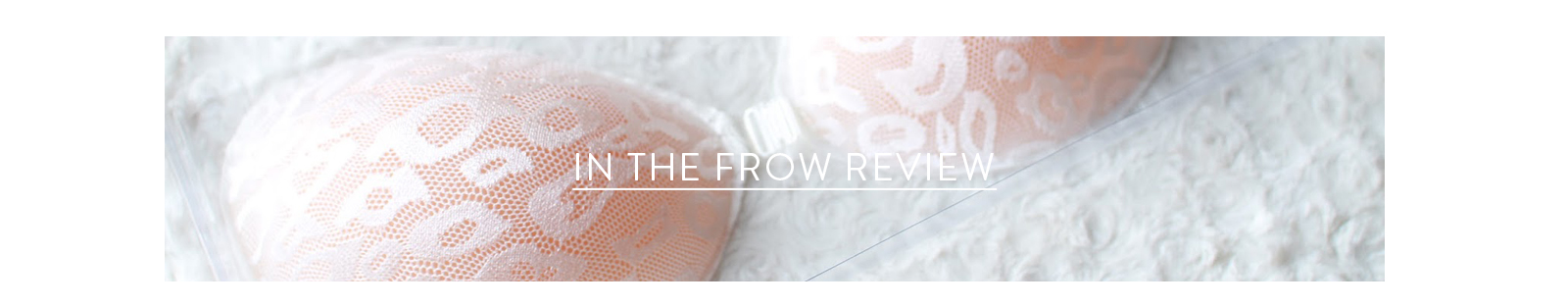 In the frow reviews our stick on bra