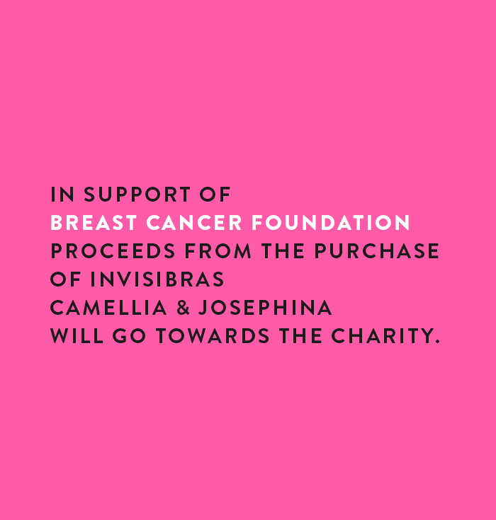 In support of breast cancer foundation proceeds from the purchase of invisibras camellia & josephina will go towards the charity.
